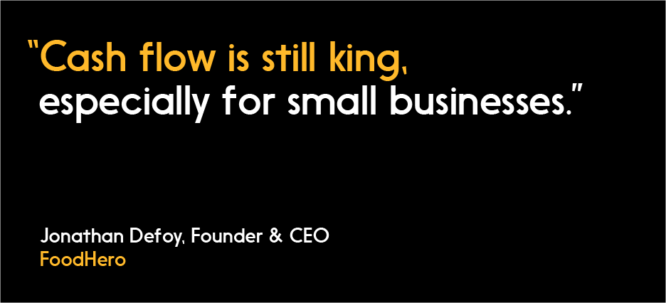 """""""Cash flow is still king, especially for small businesses."""" — Jonathan Defoy, FoodHero"""